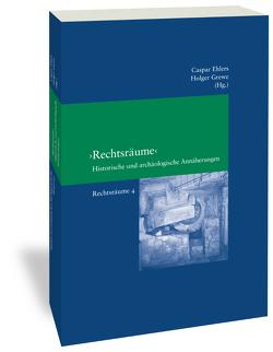 """""""Rechtsräume"""": Historische und archäologische Annäherungen von Ehlers,  Caspar, Grewe,  Holger"""