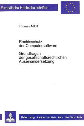 Rechtsschutz der Computersoftware – Grundfragen der gesellschaftsrechtlichen Auseinandersetzung von Adloff,  Thomas