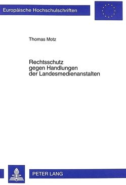 Rechtsschutz gegen Handlungen der Landesmedienanstalten von Motz,  Thomas