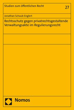 Rechtsschutz gegen privatrechtsgestaltende Verwaltungsakte im Regulierungsrecht von Schaub-Englert,  Jonathan