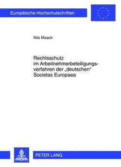 Rechtsschutz im Arbeitnehmerbeteiligungsverfahren der «deutschen» Societas Europaea von Maack,  Nils
