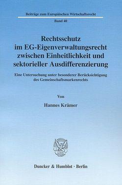 Rechtsschutz im EG-Eigenverwaltungsrecht zwischen Einheitlichkeit und sektorieller Ausdifferenzierung. von Krämer,  Hannes