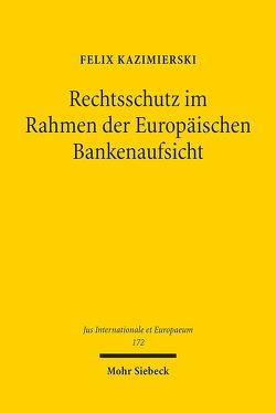 Rechtsschutz im Rahmen der Europäischen Bankenaufsicht von Kazimierski,  Felix