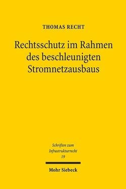 Rechtsschutz im Rahmen des beschleunigten Stromnetzausbaus von Recht,  Thomas