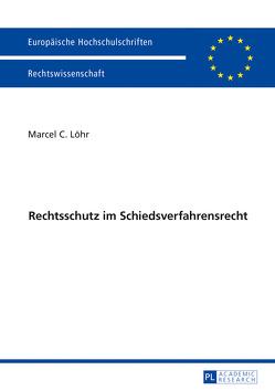 Rechtsschutz im Schiedsverfahrensrecht von Löhr,  Marcel C.