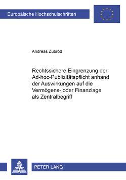 Rechtssichere Eingrenzung der Ad-hoc-Publizitätspflicht anhand der Auswirkungen auf die Vermögens- oder Finanzlage als Zentralbegriff von Zubrod,  Andreas
