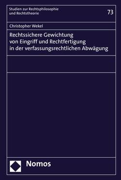 Rechtssichere Gewichtung von Eingriff und Rechtfertigung in der verfassungsrechtlichen Abwägung von Wekel,  Christopher