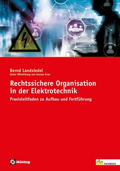 Rechtssichere Organisation in der Elektrotechnik von Grau,  Arunas, Landsiedel,  Bernd