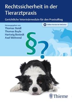 Rechtssicherheit in der Tierarztpraxis von Bostedt,  Hartwig, Buyle,  Thomas, Steidl,  Thomas, Wehrend,  Axel