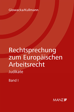 Rechtssprechung zum Europäisches Arbeitsrecht von Glowacka,  Marta J., Kullmann,  Miriam