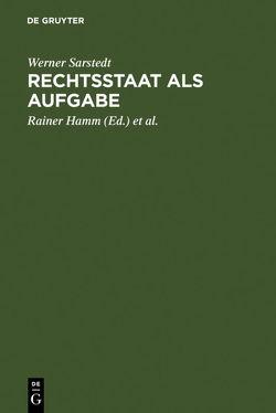 Rechtsstaat als Aufgabe von Hamm,  Rainer, Köberer,  Wolfgang, Mauz,  Gerhard, Michalke,  Regina, Sarstedt,  Werner