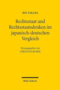 Rechtsstaat und Rechtsstaatsdenken im japanisch-deutschen Vergleich von Bumke,  Christian, Takada,  Bin