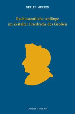 Rechtsstaatliche Anfänge im Zeitalter Friedrichs des Großen. von Kotulla,  Michael, Merten,  Detlef