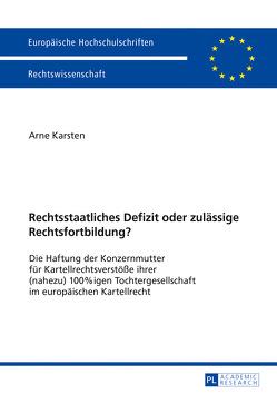 Rechtsstaatliches Defizit oder zulässige Rechtsfortbildung? von Karsten,  Arne