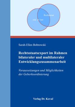 Rechtsstaatsexport im Rahmen bilateraler und multilateraler Entwicklungszusammenarbeit von Bobrowski,  Sarah-Ellen