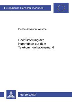 Rechtsstellung der Kommunen auf dem Telekommunikationsmarkt von Wesche,  Florian-Alexander