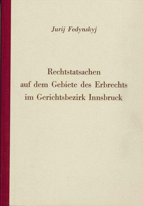 Rechtstatsachen auf dem Gebiete des Erbrechts im Gerichtsbezirk Innsbruck von Fedynskyj,  Jurij
