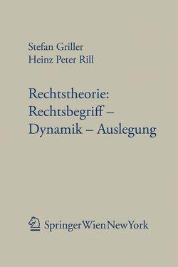 Rechtstheorie: Rechtsbegriff – Dynamik – Auslegung von Griller,  Stefan, Rill,  Heinz Peter