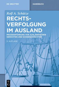 Rechtsverfolgung im Ausland von Schütze,  Rolf A