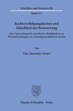 Rechtsverfolgungskosten und Gleichheit der Besteuerung. von Textor,  Tim Alexander