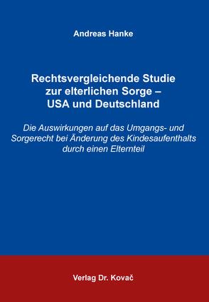 Rechtsvergleichende Studie zur elterlichen Sorge – USA und Deutschland von Hanke,  Andreas