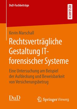 Rechtsverträgliche Gestaltung IT-forensischer Systeme von Marschall,  Kevin