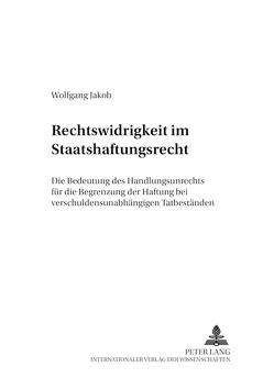 Rechtswidrigkeit im Staatshaftungsrecht von Jakob,  Wolfgang