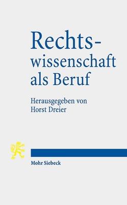 Rechtswissenschaft als Beruf von Dreier,  Horst, Hörnle,  Tatjana, Jestaedt,  Matthias, Wagner,  Gerhard