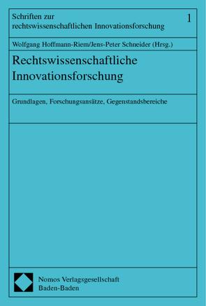 Rechtswissenschaftliche Innovationsforschung von Hoffmann-Riem,  Wolfgang, Schneider,  Jens-Peter