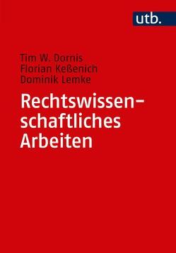 Rechtswissenschaftliches Arbeiten von Dornis,  Tim W., Keßenich,  Florian, Lemke,  Dominik