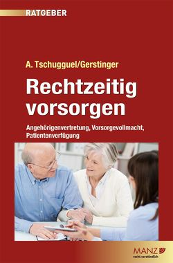 Rechtzeitig vorsorgen von Gerstinger,  Lisa, Tschugguel,  Andreas