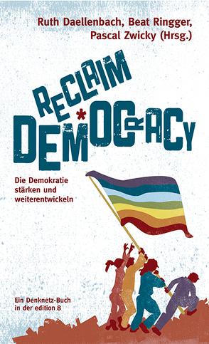 Reclaim Democracy von Daellenbach,  Ruth, Ringger,  Beat, Zwicky,  Pascal