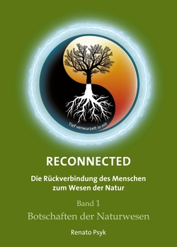 RECONNECTED – Die Rückverbindung des Menschen zum Wesen der Natur von Psyk,  Renato