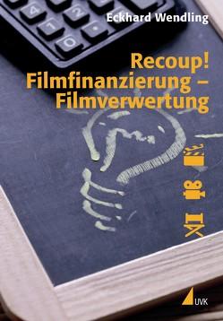 Recoup! Filmfinanzierung – Filmverwertung von Wendling,  Eckhard