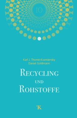 Recycling und Rohstoffe, Band 10 von Goldmann,  Daniel, Thiel,  Stephanie, Thomé-Kozmiensky,  Elisabeth, Thomé-Kozmiensky,  Karl J.