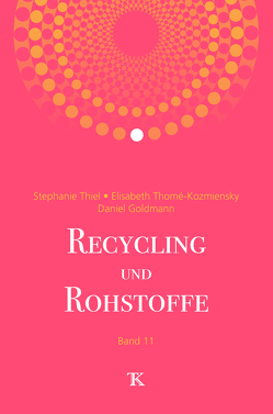 Recycling und Rohstoffe, Band 11 von Goldmann,  Daniel, Thiel,  Stephanie, Thomé-Kozmiensky,  Elisabeth