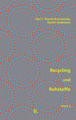 Recycling und Rohstoffe, Band 2 von Goldmann,  Daniel, Thomé-Kozmiensky,  Karl J.