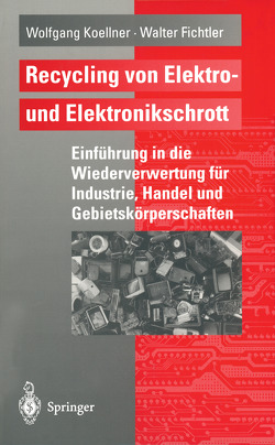 Recycling von Elektro- und Elektronikschrott von Fichtler,  Walter, Koellner,  Wolfgang