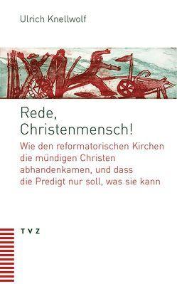 Rede, Christenmensch! von Knellwolf,  Ulrich