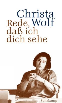 Rede, daß ich dich sehe von Wolf,  Christa