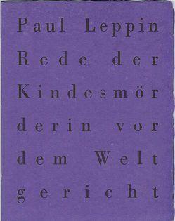 Rede der Kindesmörderin vor dem Weltgericht von Leppin,  Paul, Teichert,  Silka