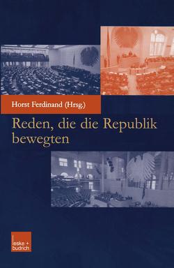Reden, die die Republik bewegten von Horst,  Ferdinand