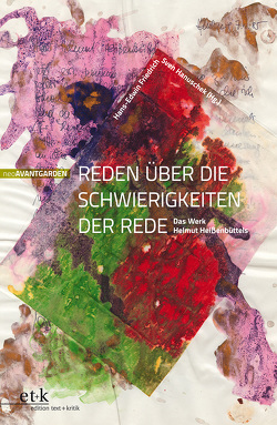Reden über die Schwierigkeiten der Rede: Das Werk Helmut Heißenbüttels von Friedrich,  Hans-Edwin, Hanuschek,  Sven