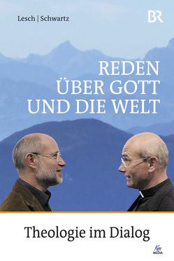 Reden über Gott und die Welt von Lesch,  Harald, Schwartz,  Thomas