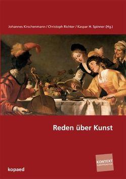 Reden über Kunst von Kirschenmann,  Johannes, Richter,  Christoph, Spinner,  Kaspar H