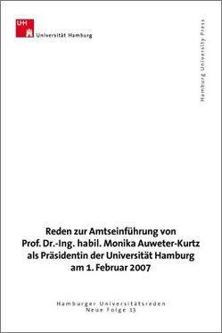 Reden zur Amtseinführung von Prof. Dr.-Ing. habil. Monika Auweter-Kurtz als Präsidentin der Universität Hamburg am 1. Februar 2007