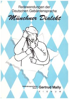 Redewendungen der Deutschen Gebärdensprache, Münchner Dialekt von Mally,  Gertrud, Richter,  Eva