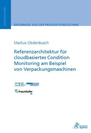 Referenzarchitektur für cloudbasiertes Condition Monitoring am Beispiel von Verpackungsmaschinen von Obdenbusch,  Markus