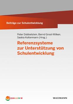 Referenzsysteme zur Unterstützung von Schulentwicklung von Dobbelstein, Peter, Groot-Wilken, Bernd, Koltermann, Saskia