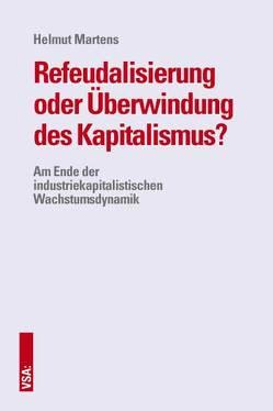 Refeudalisierung oder Überwindung des Kapitalismus? von Martens,  Helmut